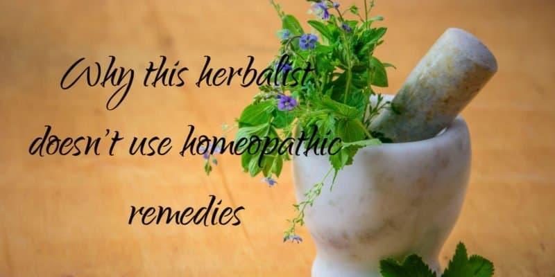 homeopathy versus herbal remedies: Why this herbalist doesn't use homeopathy